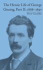 The Heroic Life of George Gissing, Part II : 1888-1897 - eBook