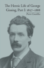 The Heroic Life of George Gissing, Part I : 1857-1888 - eBook