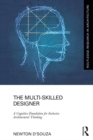 The Multi-Skilled Designer : A Cognitive Foundation for Inclusive Architectural Thinking - eBook