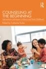 Counseling at the Beginning : Interventions and Issues in Infancy and Early Childhood - eBook
