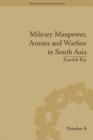 Military Manpower, Armies and Warfare in South Asia - eBook
