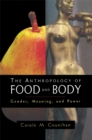 The Anthropology of Food and Body : Gender, Meaning and Power - eBook