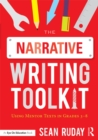 The Narrative Writing Toolkit : Using Mentor Texts in Grades 3-8 - eBook