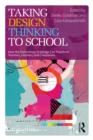 Taking Design Thinking to School : How the Technology of Design Can Transform Teachers, Learners, and Classrooms - eBook