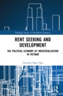 Rent Seeking and Development : The Political Economy of Industrialization in Vietnam. - eBook