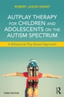 AutPlay Therapy for Children and Adolescents on the Autism Spectrum : A Behavioral Play-Based Approach, Third Edition - eBook