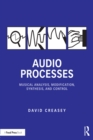 Audio Processes : Musical Analysis, Modification, Synthesis, and Control - eBook