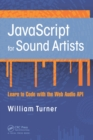 JavaScript for Sound Artists : Learn to Code with the Web Audio API - eBook
