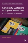 Community Custodians of Popular Music's Past : A DIY Approach to Heritage - eBook