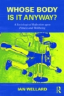 Whose Body is it Anyway? : A sociological reflection upon fitness and wellbeing - eBook