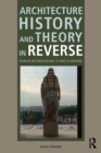 Architecture History and Theory in Reverse : From an Information Age to Eras of Meaning - eBook