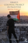 Israel's Colonial Project in Palestine : Brutal Pursuit - eBook