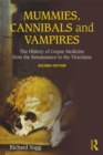Mummies, Cannibals and Vampires : The History of Corpse Medicine from the Renaissance to the Victorians - eBook