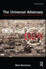The Universal Adversary : Security, Capital and 'The Enemies of All Mankind' - eBook