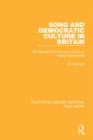 Song and Democratic Culture in Britain : An Approach to Popular Culture in Social Movements - eBook