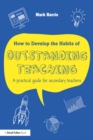 How to Develop the Habits of Outstanding Teaching : A practical guide for secondary teachers - eBook
