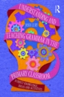 Understanding and Teaching Grammar in the Primary Classroom : Subject knowledge, ideas and activities - eBook
