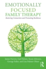 Emotionally Focused Family Therapy : Restoring Connection and Promoting Resilience - eBook
