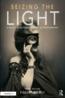 Seizing the Light : A Social & Aesthetic History of Photography - eBook
