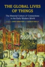 The Global Lives of Things : The Material Culture of Connections in the Early Modern World - eBook