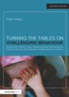 Turning the Tables on Challenging Behaviour : Working with Children, Young People and Adults with Severe and Profound Learning Difficulties and/or Autistic Spectrum Disorders - eBook