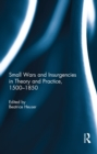 Small Wars and Insurgencies in Theory and Practice, 1500-1850 - eBook