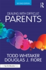Dealing with Difficult Parents : And with Parents in Difficult Situations - eBook