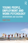 Young People, Employment and Work Psychology : Interventions and Solutions - eBook