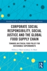 Corporate Social Responsibility, Social Justice and the Global Food Supply Chain : Towards an Ethical Food Policy for Sustainable Supermarkets - eBook