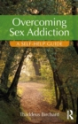 Overcoming Sex Addiction : A Self-Help guide - eBook