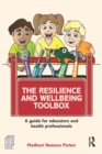 The Resilience and Wellbeing Toolbox : A guide for educators and health professionals - eBook