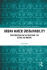 Urban Water Sustainability : Constructing Infrastructure for Cities and Nature - eBook