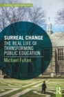 Surreal Change : The Real Life of Transforming Public Education - eBook