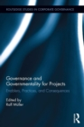 Governance and Governmentality for Projects : Enablers, Practices, and Consequences - eBook