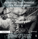 Achieving Your Potential As A Photographer : A Creative Companion and Workbook - eBook
