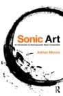 Sonic Art : An Introduction to Electroacoustic Music Composition - eBook