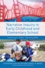 Narrative Inquiry in Early Childhood and Elementary School : Learning to Teach, Teaching Well - eBook