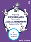 Preparing Deaf and Hearing Persons with Language and Learning Challenges for CBT : A Pre-Therapy Workbook - eBook