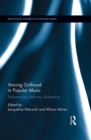 Voicing Girlhood in Popular Music : Performance, Authority, Authenticity - eBook