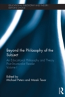 Beyond the Philosophy of the Subject : An Educational Philosophy and Theory Post-Structuralist Reader, Volume I - eBook
