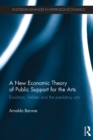 A New Economic Theory of Public Support for the Arts : Evolution, Veblen and the predatory arts - eBook