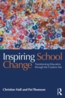 Inspiring School Change : Transforming Education through the Creative Arts - eBook