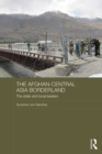 The Afghan-Central Asia Borderland : The State and Local Leaders - eBook