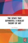 The Space that Separates: A Realist Theory of Art : A Critical Realist Aesthetics - eBook