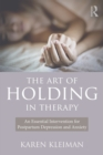 The Art of Holding in Therapy : An Essential Intervention for Postpartum Depression and Anxiety - eBook