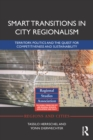 Smart Transitions in City Regionalism : Territory, Politics and the Quest for Competitiveness and Sustainability - eBook