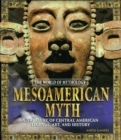 Mesoamerican Myth: A Treasury of Central American Legends, Art, and History : A Treasury of Central American Legends, Art, and History - eBook