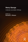 Henry George: Collected Journalistic Writings : Collected Journalistic Writings - eBook