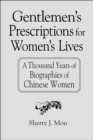 Gentlemen's Prescriptions for Women's Lives: A Thousand Years of Biographies of Chinese Women : A Thousand Years of Biographies of Chinese Women - eBook