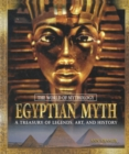 Egyptian Myth: A Treasury of Legends, Art, and History : A Treasury of Legends, Art, and History - eBook